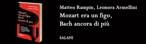 M.Rampin, L.Armellini, Mozart era un figo, Bach ancora di più (2014 Salani Editore)