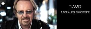 Tutorial per Pianoforte: Ti amo (Umberto Tozzi)
